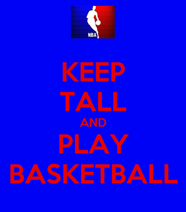 KEEP TALL AND PLAY BASKETBALL