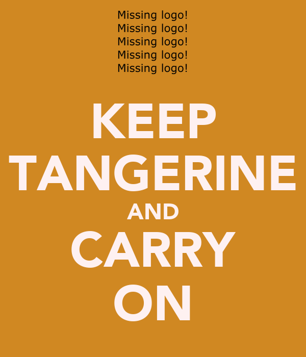 KEEP TANGERINE AND CARRY ON