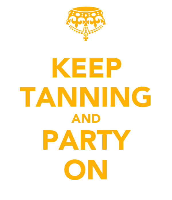KEEP TANNING AND PARTY ON