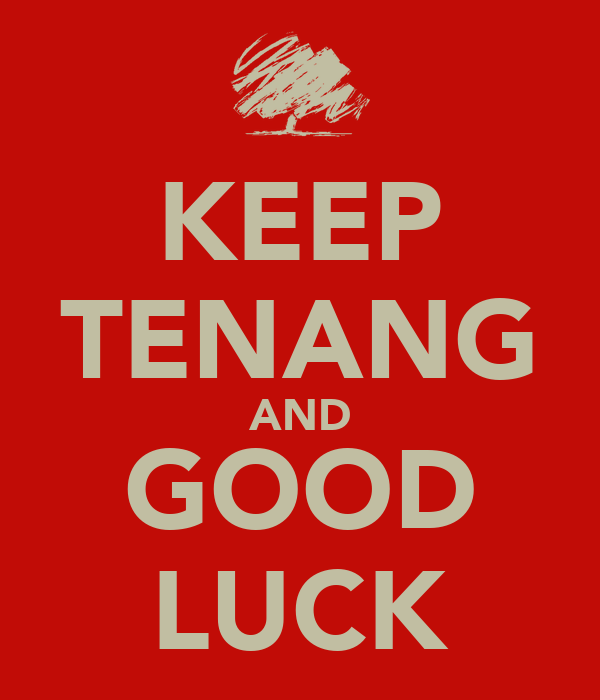 KEEP TENANG AND GOOD LUCK