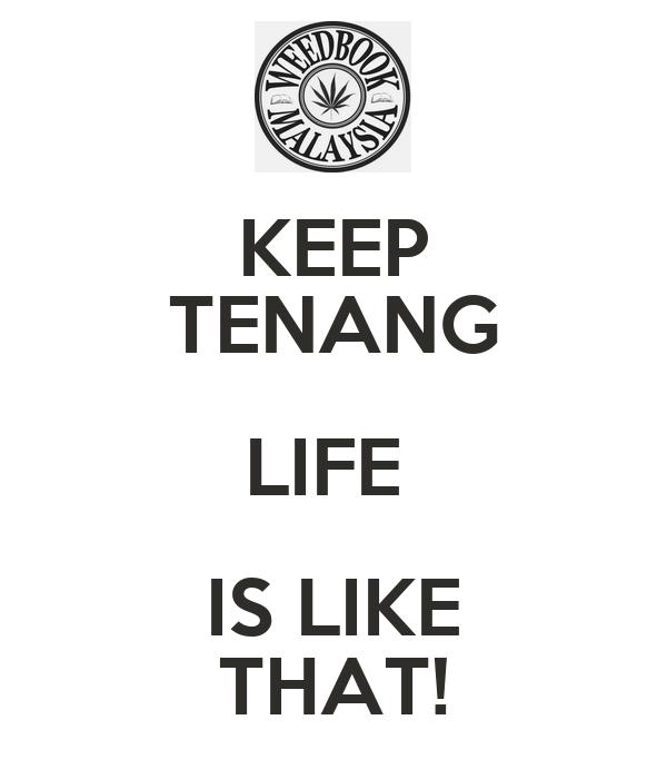 KEEP TENANG LIFE  IS LIKE THAT!