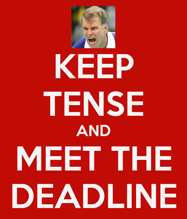 KEEP TENSE AND MEET THE DEADLINE
