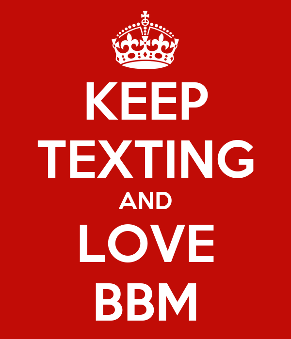 KEEP TEXTING AND LOVE BBM