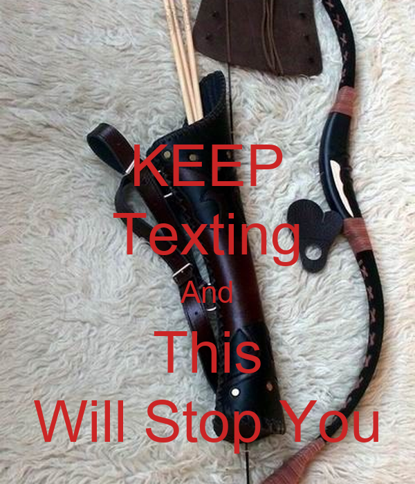 KEEP Texting And This Will Stop You