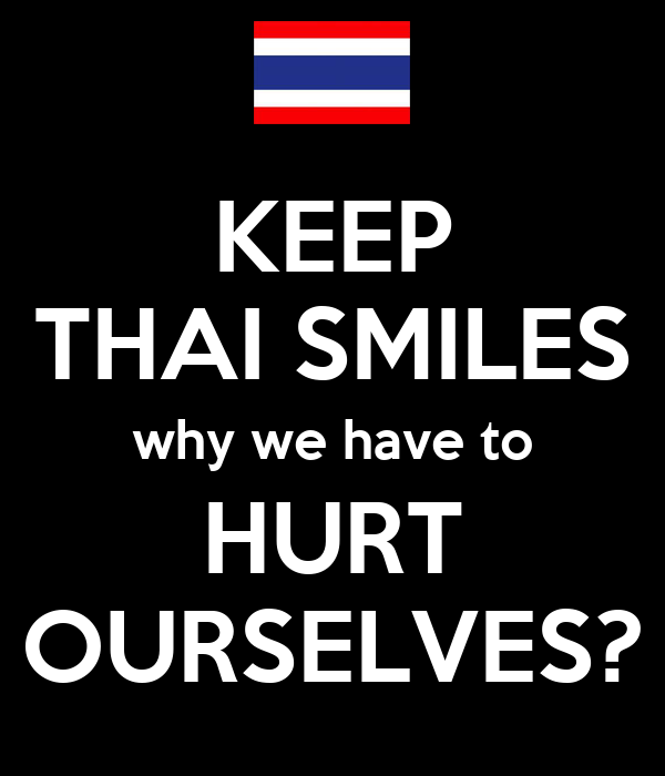 KEEP THAI SMILES why we have to HURT OURSELVES?