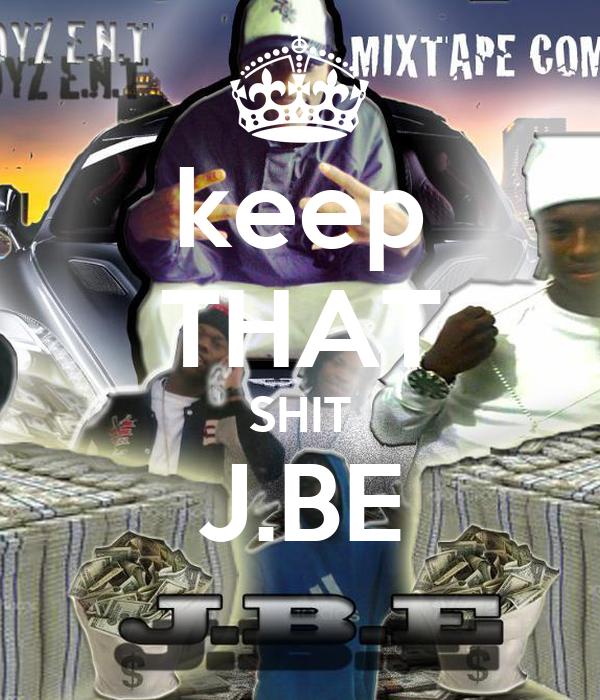 keep THAT SHIT J.BE