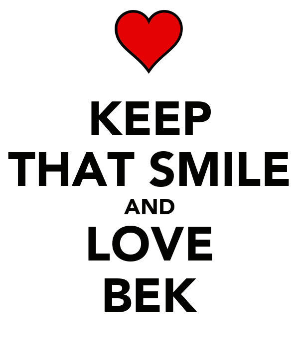 KEEP THAT SMILE AND LOVE BEK