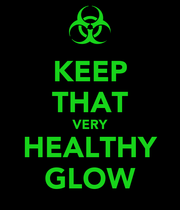 KEEP THAT VERY HEALTHY GLOW