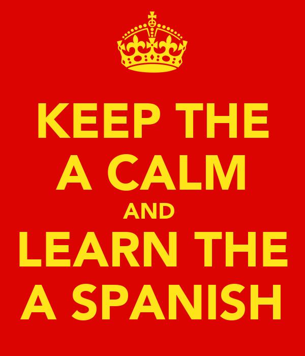KEEP THE A CALM AND  LEARN THE A SPANISH