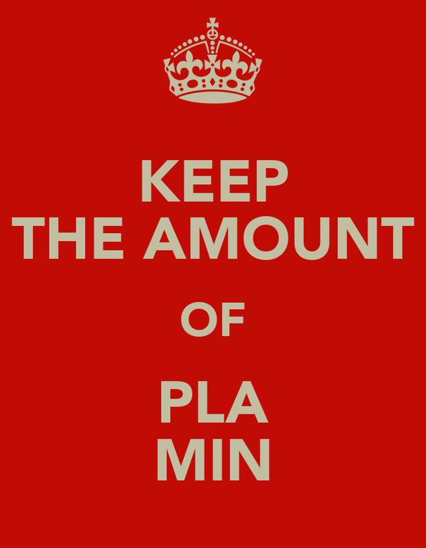 KEEP THE AMOUNT OF PLA MIN