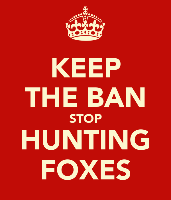 KEEP THE BAN STOP HUNTING FOXES