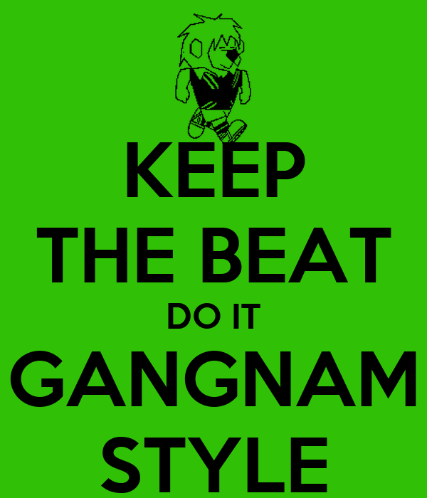 KEEP THE BEAT DO IT GANGNAM STYLE