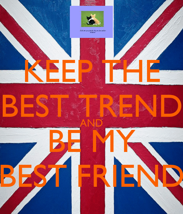 KEEP THE BEST TREND AND BE MY BEST FRIEND