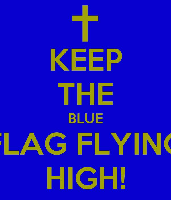 KEEP THE BLUE FLAG FLYING HIGH!