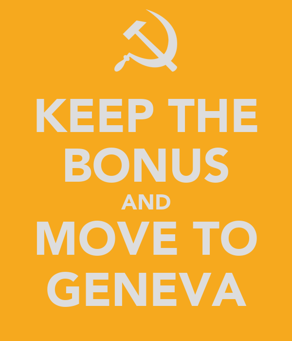 KEEP THE BONUS AND MOVE TO GENEVA
