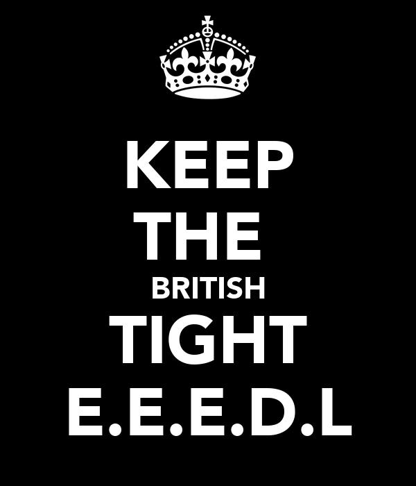 KEEP THE  BRITISH TIGHT E.E.E.D.L