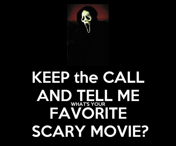 KEEP the CALL AND TELL ME WHAT'S YOUR FAVORITE  SCARY MOVIE?