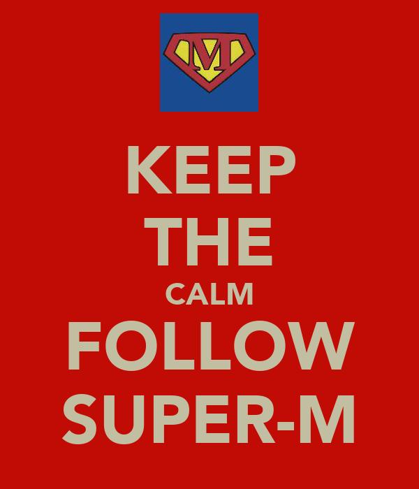 KEEP THE CALM FOLLOW SUPER-M