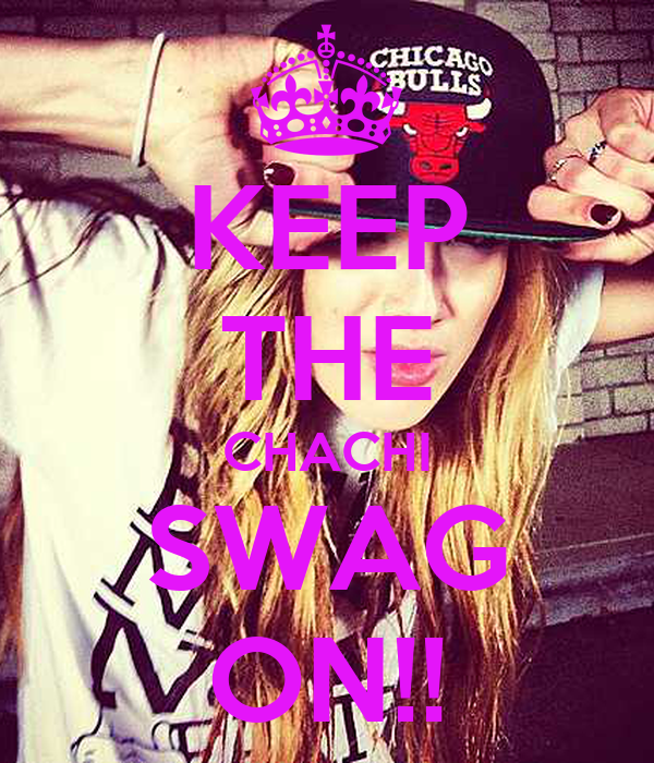 KEEP THE CHACHI SWAG ON!!