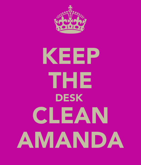 KEEP THE DESK  CLEAN AMANDA