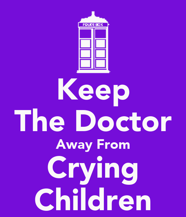 Keep The Doctor Away From Crying Children