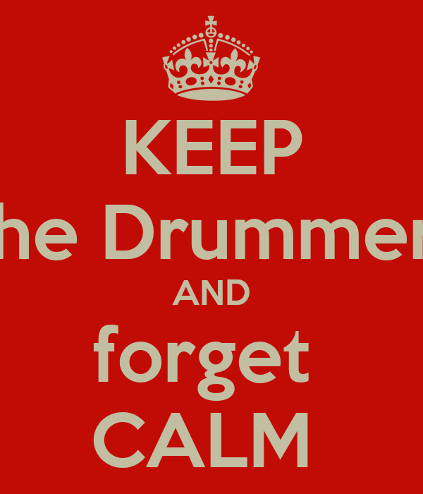 KEEP the Drummer  AND forget  CALM