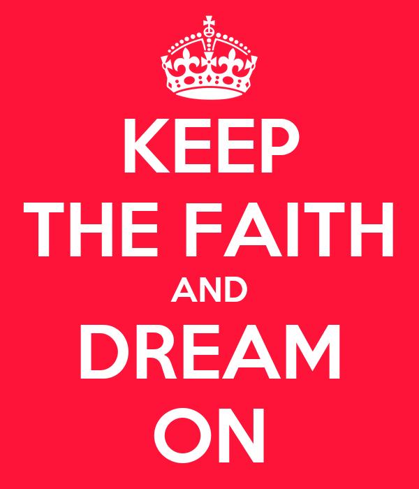 KEEP THE FAITH AND DREAM ON