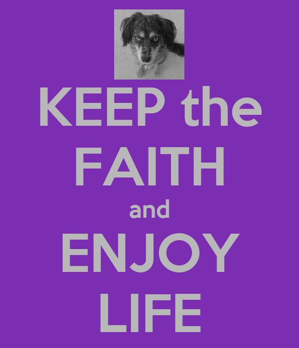 KEEP the FAITH and ENJOY LIFE