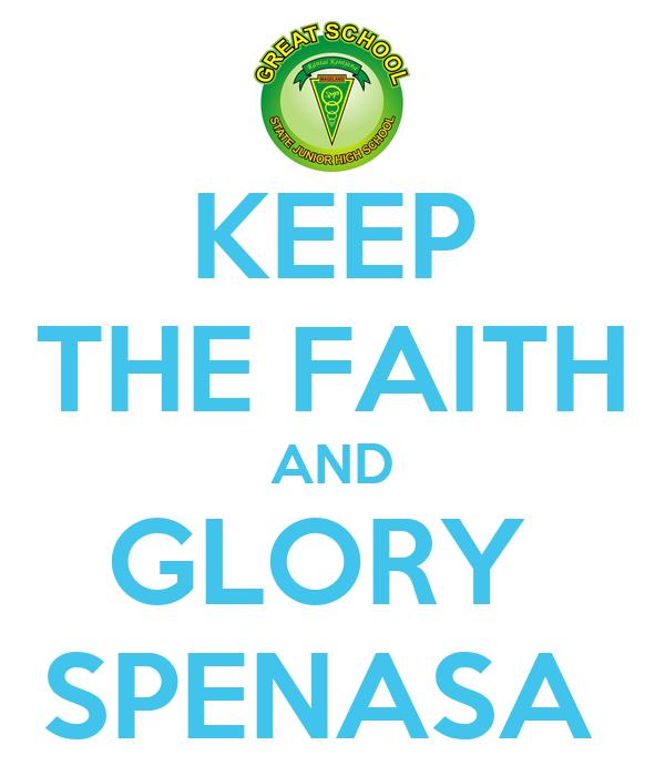 KEEP THE FAITH AND GLORY  SPENASA