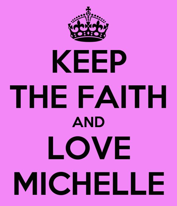 KEEP THE FAITH AND LOVE MICHELLE