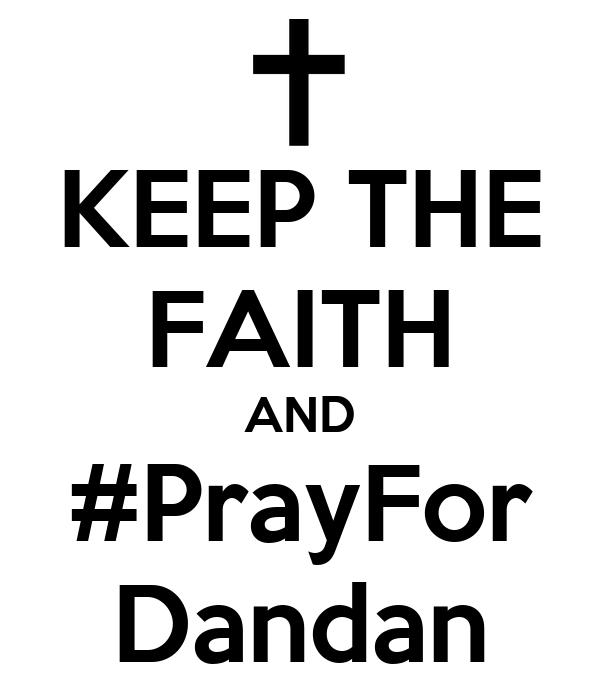 KEEP THE FAITH AND #PrayFor Dandan