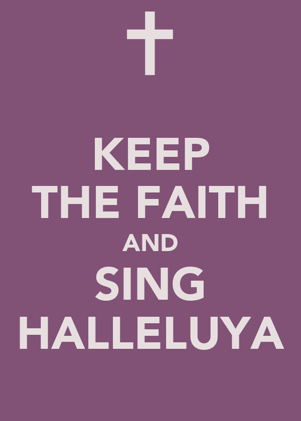 KEEP THE FAITH AND SING HALLELUYA