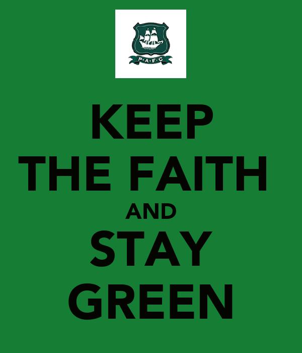 KEEP THE FAITH  AND STAY GREEN