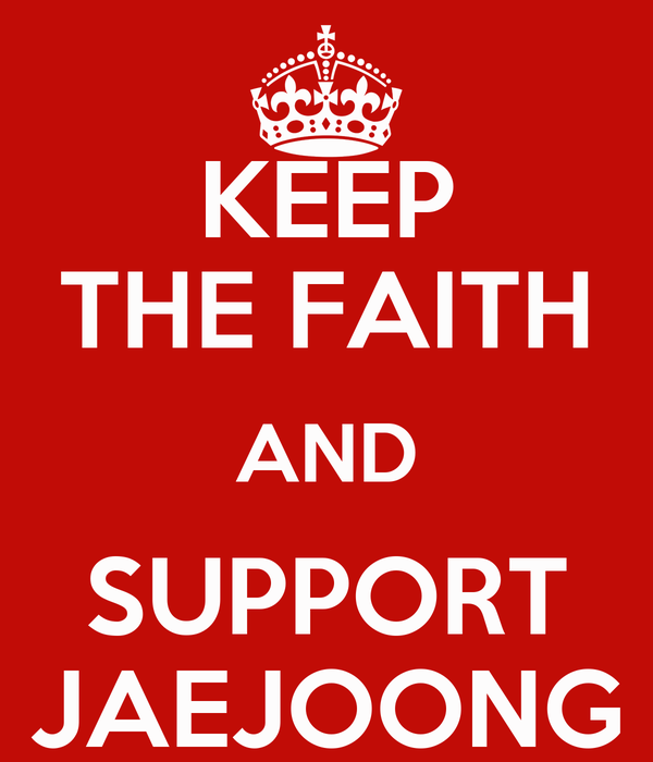 KEEP THE FAITH AND SUPPORT JAEJOONG