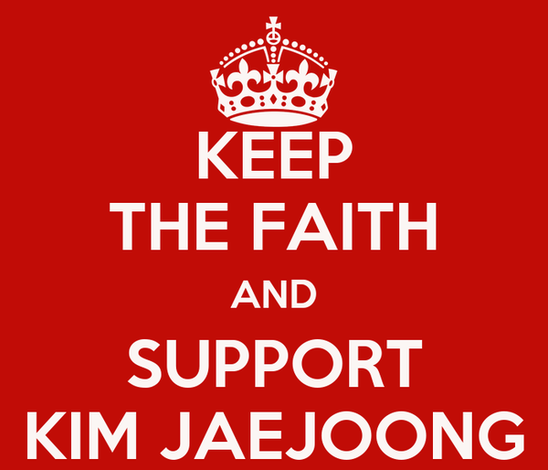 KEEP THE FAITH AND SUPPORT KIM JAEJOONG