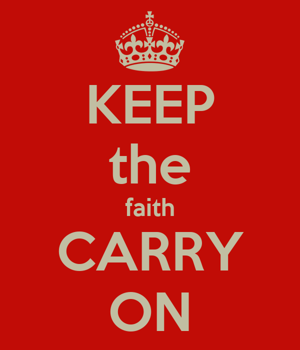 KEEP the faith CARRY ON