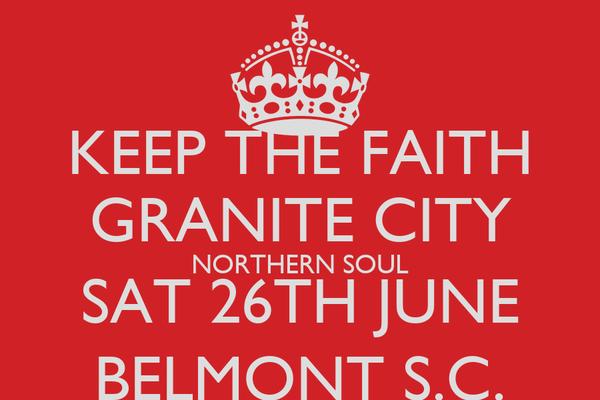 KEEP THE FAITH GRANITE CITY NORTHERN SOUL SAT 26TH JUNE BELMONT S.C.
