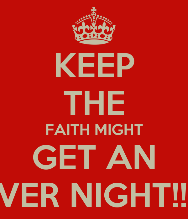 KEEP THE FAITH MIGHT GET AN OVER NIGHT!!!!!!