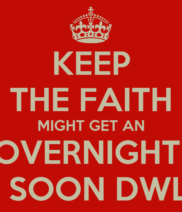 KEEP THE FAITH MIGHT GET AN OVERNIGHT  REAL SOON DWLLL!!!!!