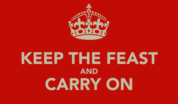 KEEP THE FEAST AND CARRY ON