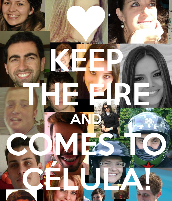 KEEP THE FIRE AND COMES TO CÉLULA!