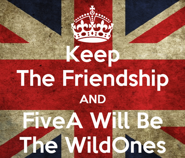 Keep The Friendship AND FiveA Will Be The WildOnes