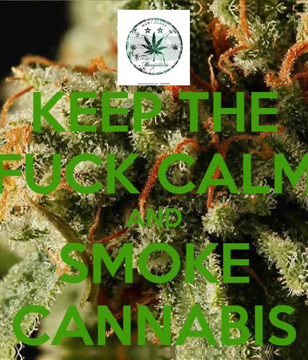 KEEP THE FUCK CALM AND SMOKE CANNABIS