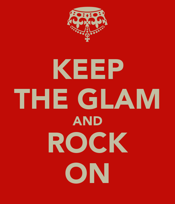 KEEP THE GLAM AND ROCK ON