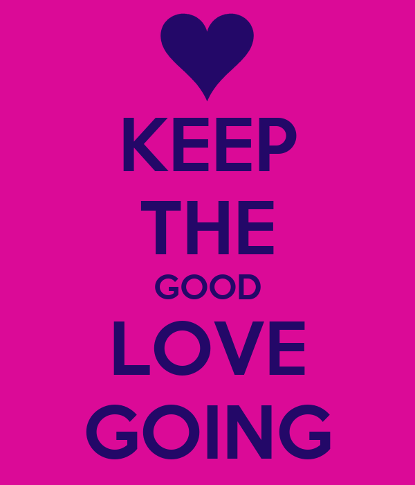 KEEP THE GOOD LOVE GOING