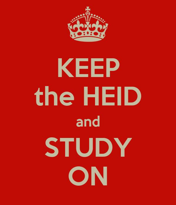 KEEP the HEID and STUDY ON