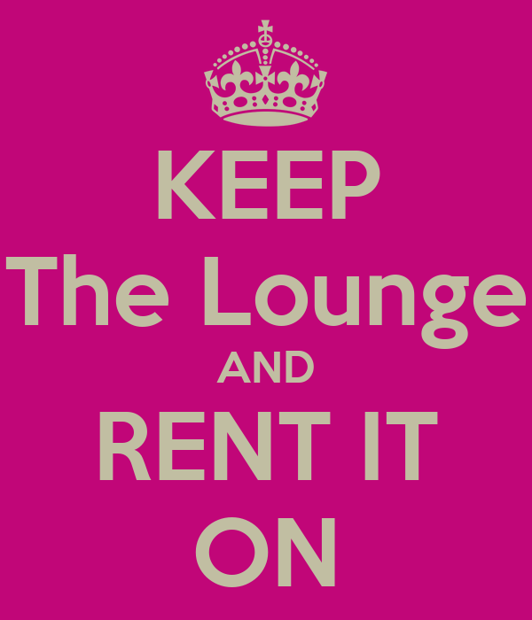 KEEP The Lounge AND RENT IT ON