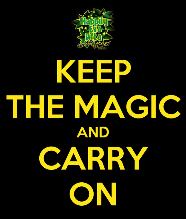 KEEP THE MAGIC AND CARRY ON