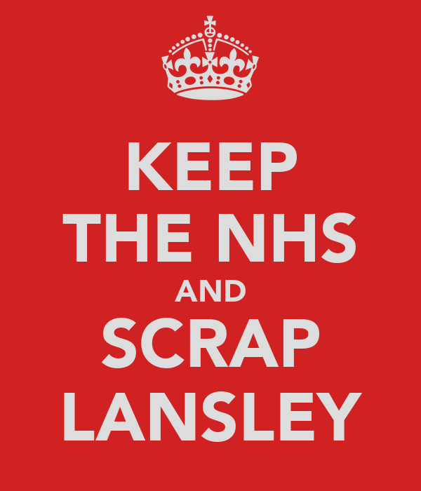 KEEP THE NHS AND SCRAP LANSLEY