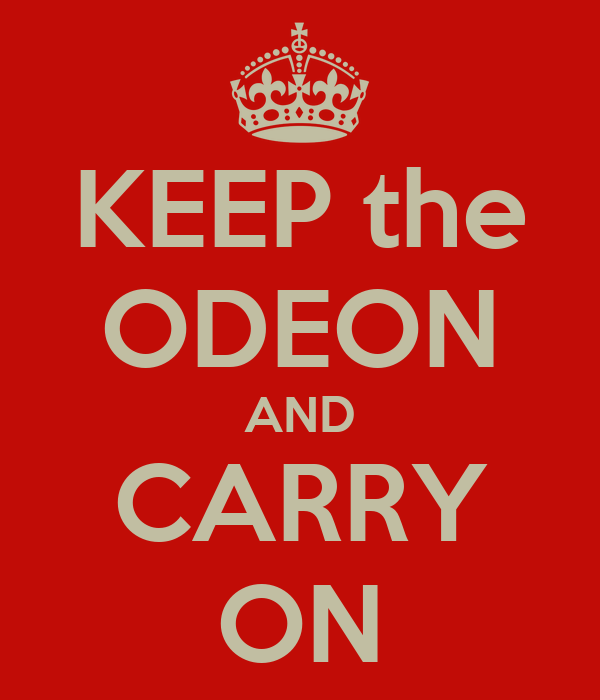 KEEP the ODEON AND CARRY ON